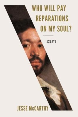 Who Will Pay Reparations on My Soul? ; Essays