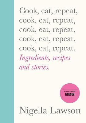 Cook, Eat, Repeat ; Ingredients, recipes and stories.