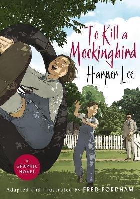 To Kill a Mockingbird ; The stunning graphic novel adaptation