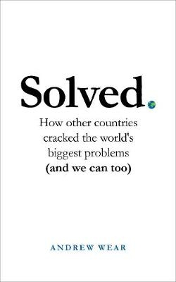 Solved ; How other countries cracked the world's biggest problems (and we can too)