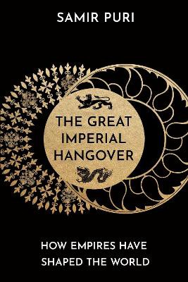 The Great Imperial Hangover ; How Empires Have Shaped the World
