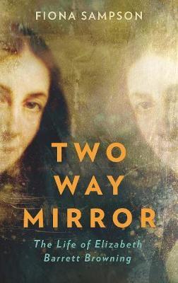 Two-Way Mirror ; The Life of Elizabeth Barrett Browning