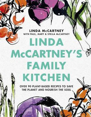 Linda McCartney's Family Kitchen ; Over 90 Plant-Based Recipes to Save the Planet and Nourish the Soul