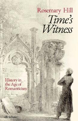 Time's Witness ; History in the Age of Romanticism