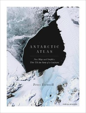 Antarctic Atlas ; New Maps and Graphics That Tell the Story of A Continent