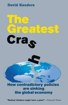 The Greatest Crash ; How contradictory policies are sinking the global economy