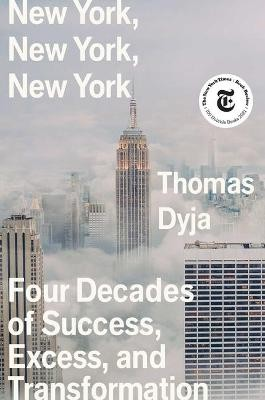 New York, New York, New York ; Four Decades of Success, Excess, and Transformation