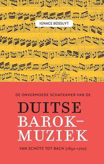 De onvermoede schatkamer van de Duitse barokmuziek tussen Schütz en Bach (1650-1700)