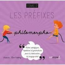 PHILOMORPHO LES PREFIXES TOME 2