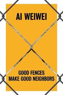 Ai Wei Wei - Good Fences Make Good Neighbors