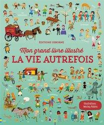 Mon Grand Livre Illustre ; La Vie Autrefois