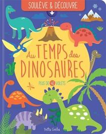 Souleve Et Decouvre ; Au Temps Des Dinosaures ; Plus De 40 Volets