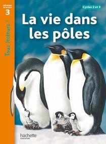 Tous Lecteurs ! ; La Vie Dans Les Poles ; Niveau 3 ; Livre De L'eleve