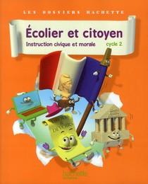 Les Dossiers Hachette ; Ecolier Et Citoyen ; Instruction Civique Et Morale ; Cycle 2 ; Livre De L'eleve