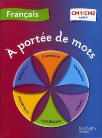 A Portee De Mots ; Francais ; Cm1, Cm2 ; Cycle 3 ; Livre De L'eleve