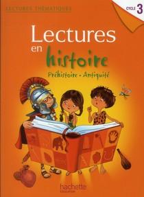 Lectures Thematiques ; Lectures En Histoire ; Prehistoire, Antiquite ; Cycle 3 ; Livre De L'eleve