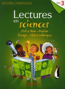 Lectures Thematiques ; Lectures En Sciences ; Ciel Et Terre, Matiere, Energie, Objets Techniques ; Cycle 3 ; Livre De L'eleve