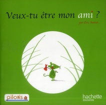 Pilotis ; Francais ; Lecture ; Cp ; Veux-tu Etre Mon Ami ?