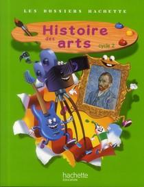 Les Dossiers Hachette ; Histoire Des Arts ; Cycle 2 ; Livre De L'eleve