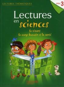 Lectures Thematiques ; Lectures En Sciences ; Le Vivant, Le Corps Humain Et La Sante ; Cycle 3 ; Livre De L'eleve