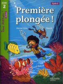 Tous Lecteurs ! ; Premiere Plongee ! ; Niveau 2 ; Cycle 2 ; Livre De L'eleve