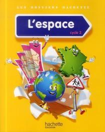 Les Dossiers Hachette ; L'espace ; Cycle 2 ; Livre De L'eleve