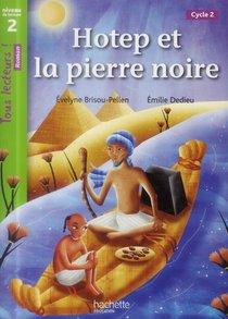 Tous Lecteurs ! ; Hotep Et La Pierre Noire ; Niveau 2 ; Cycle 2 ; Livre De L'eleve