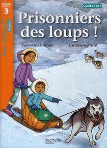 Tous Lecteurs ! ; Prisonniers Des Loups ; Niveau 3 ; Cycles 2 Et 3 ; Livre De L'eleve