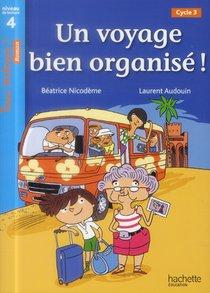 Tous Lecteurs ! ; Un Voyage Bien Organise ; Niveau 4 ; Cycle 3 ; Livre De L'eleve