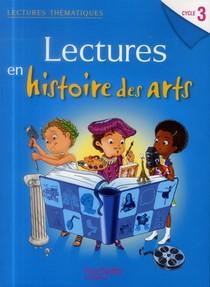 Lectures Thematiques ; Lectures En Histoire Des Arts ; Cycle 3 ; Livre De L'eleve