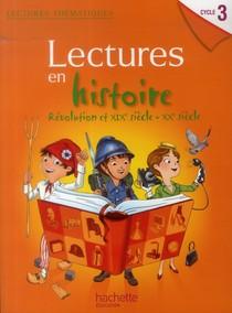 Lectures Thematiques ; Lectures En Histoire ; Revolutions Et Xix-xxe Siecle ; Cycle 3 ; Livre De L'eleve