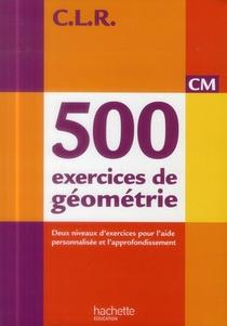 Clr 500 Exercices De Geometrie Cm - Livre De L'eleve - Ed. 2014