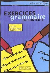 Exercices De Grammaire En Contexte ; Niveau Debutant ; Livre De L'eleve