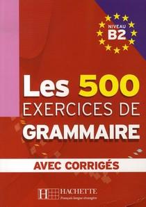 Les 500 Exercices De Grammaire Avec Corriges ; Niveau B2