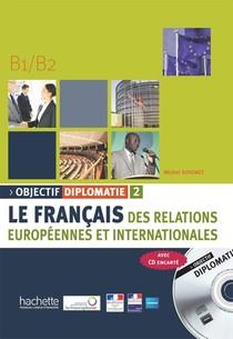 Le Francais Des Relations Europeennes Et Internationales ; Objectif Diplomatie ; Niveau 2 (b1>b2)