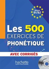 Les 500 Exercices De Phonetique ; B1>b2 ; Livre + Corriges Integres + Cd Audio Mp3