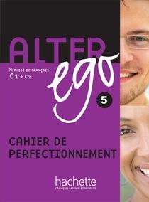 Alter Ego 5 ; Cahier De Perfectionnement ; C1, C2