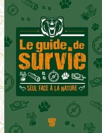 Le Guide De Survie ; Seul Face A La Nature