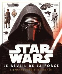 Star Wars - Episode Vii ; Le Reveil De La Force ; L'encyclopedie Illustree