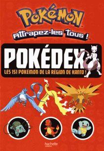 Pokemon ; Attrapez-les Tous ! ; Pokedex, Les 151 Pokemon De La Region De Kanto !