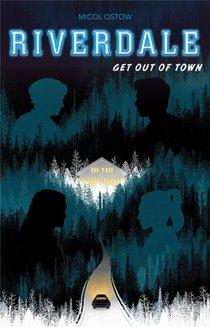 Riverdale - Get Out Of Town (2e Roman Officiel Derive De La Serie Netflix)