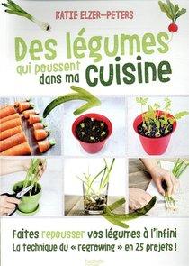 Des Legumes Qui Poussent Dans Ma Cuisine ; Faites Repousser Vos Legumes A L'infini