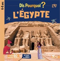 Dis Pourquoi ? ; L'egypte