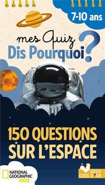 150 Questions Sur L'espace ; National Geographic