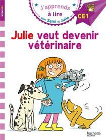 J'apprends A Lire Avec Sami Et Julie ; Ce1 ; Julie Veut Devenir Veterinaire