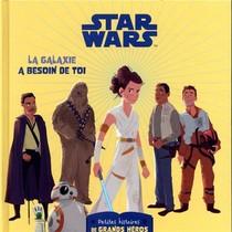 Star Wars ; Petites Histoires De Grands Heros ; La Galaxie A Besoin De Toi