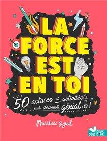 La Force Est En Toi : 50 Astuces Et Activites Pour Devenir Genial-e !