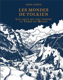 Les Mondes De Tolkien ; Les Lieux Qui Ont Inspire La Terre Du Milieu
