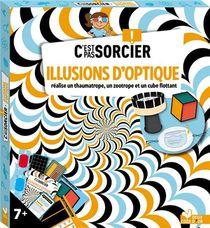 C'est Pas Sorcier ; Illusions D'optique ; Realise Un Thaumatrope, Un Zootrope Et Un Cube Flottant