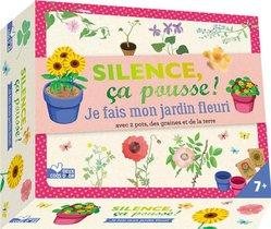 Silence Ca Pousse ! ; Je Fais Mon Jardin Fleuri ; Avec 2 Pots, Des Graines Et De La Terre